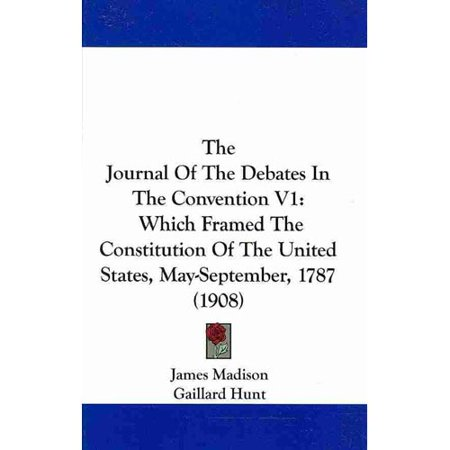 The Journal Of The Debates In The Convention  Which Framed The Constitution Of The United States  May September  1787