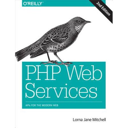 PHP Web Services : APIs for the Modern Web (Php Api Framework Best)