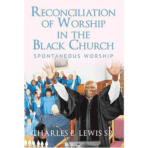 Reconciliation of Worship in the Black Church: Spontaneous Worship