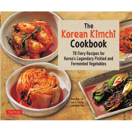 The Korean Kimchi Cookbook : 78 Fiery Recipes for Korea's Legendary Pickled and Fermented