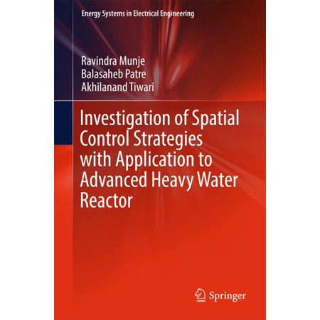 - Investigation of Spatial Control Strategies with Application to Advanced Heavy Water Reactor - eBook