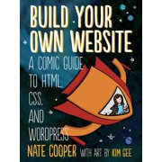 Build Your Own Website : A Comic Guide to HTML, CSS, and WordPress