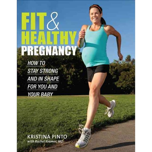 Fit & Healthy Pregnancy: How to Stay Strong and in Shape for You and Your Baby