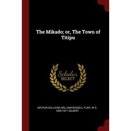 The Mikado; Or, the Town of Titipu (The Mikado Or The Town Of Titipu)