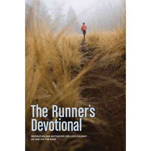 The Runner's Devotional: Inspiration and Motivation for Life's Journey... On and Off the Road