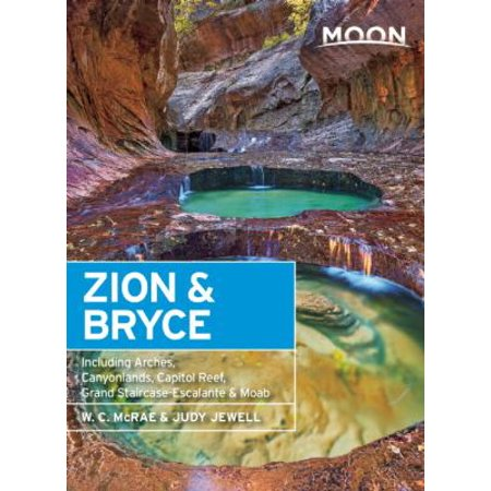 Moon Zion & Bryce: Including Arches, Canyonlands, Capitol Reef, Grand Staircase-Escalante & Moab