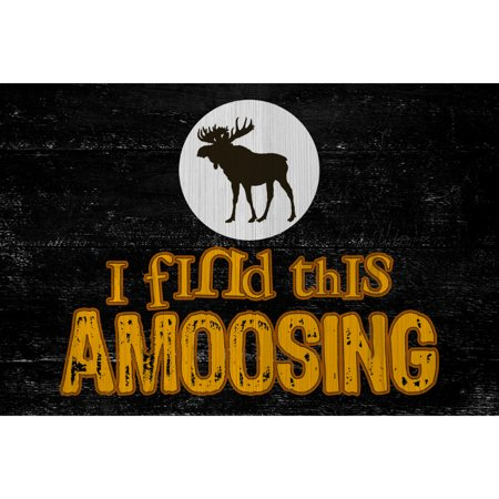Aluminum Metal I Find This Amoosing Quote Moose Funny Humor Animal Picture Hunting Wall Decoration Sign Large  12X18