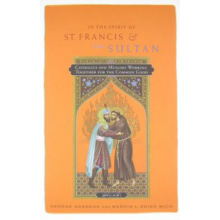 In the Spirit of St. Francis and the Sultan : Catholics and Muslims Working Together for the Common (Catholics In Alliance For The Common Good)