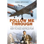 Follow Me Through : The Ups and Downs of a RAF Flying Instructor