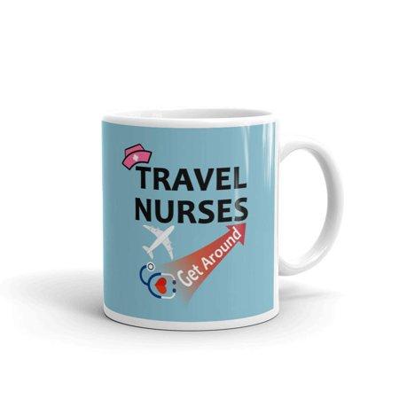 - Travel Nurses Get Around Nursing Coffee Tea Ceramic Mug Office Work Cup Gift