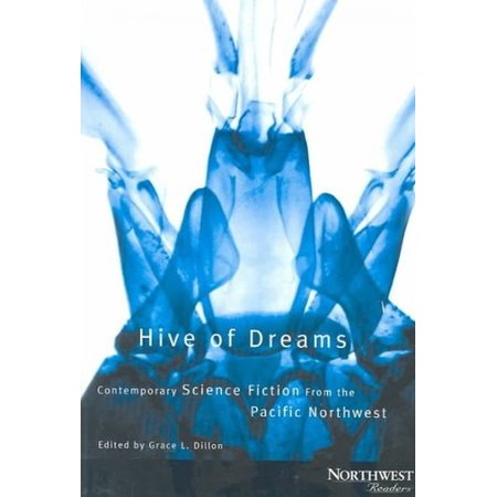 Hive Of Dreams  Contemporary Science Fiction From The Pacific Northwest