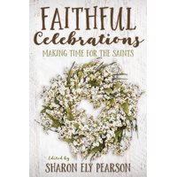 Faithful Celebrations: Faithful Celebrations: Making Time for God with the Saints (Paperback)