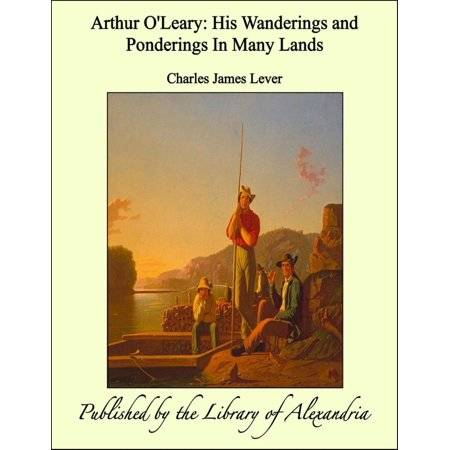 Arthur O'Leary: His Wanderings and Ponderings In Many Lands -