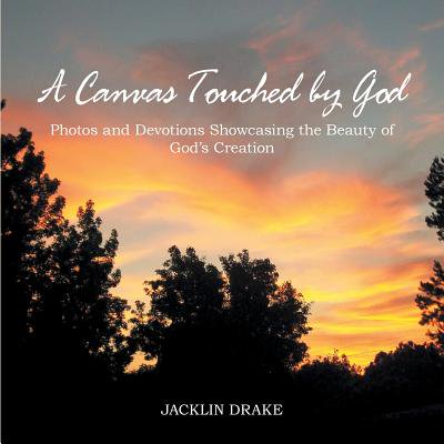 A Canvas Touched by God : Photos and Devotions Showcasing the Beauty of God'S (Free God Photo)