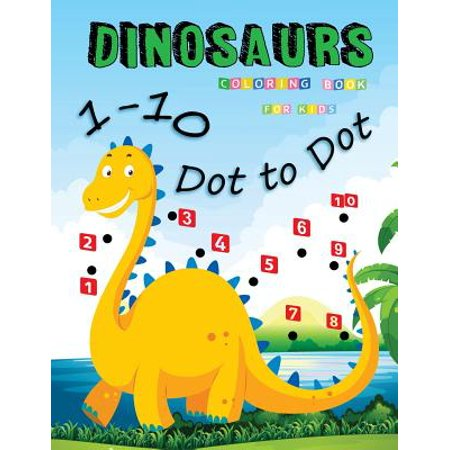 1-10 Dot to Dot Dinosaurs Coloring Book for Kids : Many Funny Dot to Dot for Kids Ages 3-8 in Dinosaur
