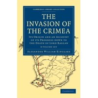 The Invasion of the Crimea 8 Volume Paperback Set : Its Origin and an Account of Its Progress Down to the Death of Lord Raglan