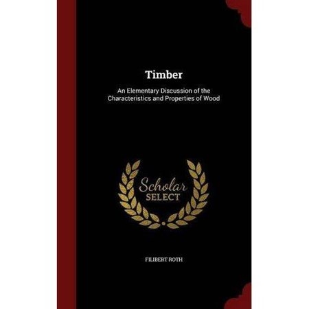 Timber  An Elementary Discussion Of The Characteristics And Properties Of Wood