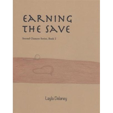 Earning the Save - Second Chances Series, Book 2 - - Save 2nd Base