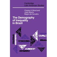 Cambridge Latin American Studies (Paperback): The Demography of Inequality in Brazil (Paperback)
