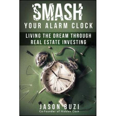 Smash Your Alarm Clock  Living The Dream Through Real Estate Investing
