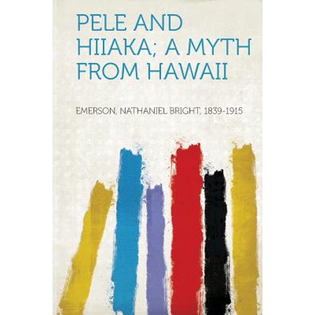 Pele and Hiiaka; A Myth from Hawaii