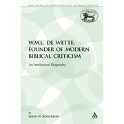 Library of Hebrew Bible/Old Testament Studies: W.M.L. de Wette, Founder of Modern Biblical Criticism: An Intellectual Biography (Paperback)