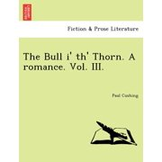 The Bull I' Th' Thorn. a Romance. Vol. III.