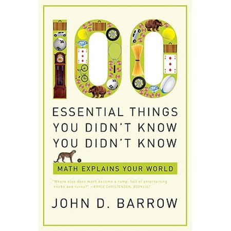 100 Essential Things You Didn't Know You Didn't Know : Math Explains Your