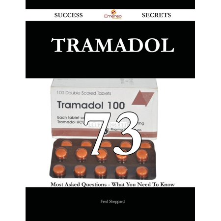 Tramadol 73 Success Secrets   73 Most Asked Questions On Tramadol   What You Need To Know