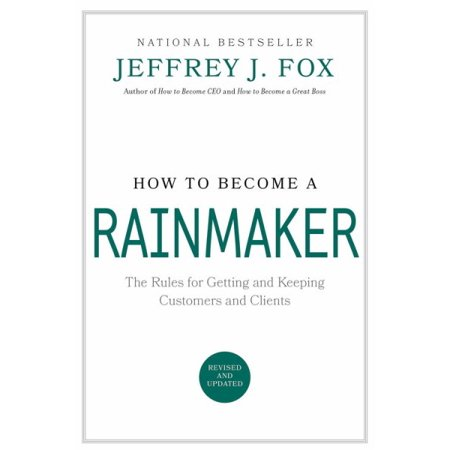 How to Become a Rainmaker : The Rules for Getting and Keeping Customers and Clients - Walmart Custome