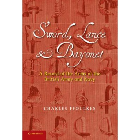 - Sword, Lance and Bayonet : A Record of the Arms of the British Army and Navy
