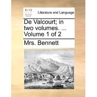 de Valcourt; In Two Volumes. ... Volume 1 of 2