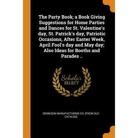The Party Book; A Book Giving Suggestions for Home Parties and Dances for St. Valentine's Day, St. Patrick's Day, Patriotic Occasions, After Easter We Paperback ()