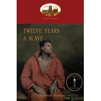 Twelve Years a Slave : A True Story of Black Slavery. with Original Illustrations (Aziloth Books) (Paperback)