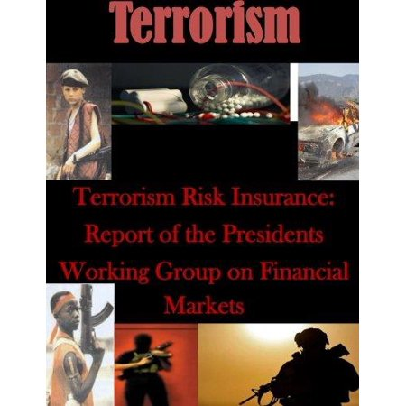 Terrorism Risk Insurance  Report Of The Presidents Working Group On Financial Markets