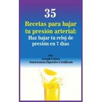 35 Recetas para Bajar tu Presión Arterial: Haz bajar tu reloj de presión en 7 días (Hardcover)