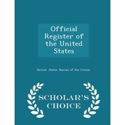 Official Register of the United States - Scholar's Choice Edition