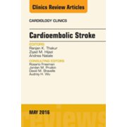 Cardioembolic Stroke, An Issue of Cardiology Clinics, E-Book - Volume 34-2 - eBook