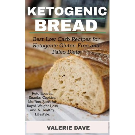 Ketogenic Bread: Best Low Carb Recipes for Ketogenic, Gluten Free and Paleo Diets. Keto Loaves, Snacks, Cookies, Muffins, Buns for Rapid Weight Loss and A Healthy Lifestyle. -