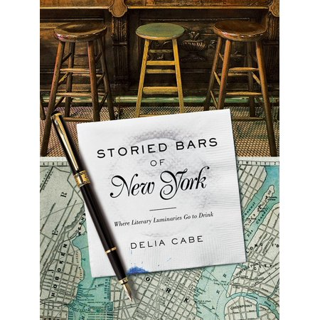 Storied Bars of New York : Where Literary Luminaries Go to Drink ()