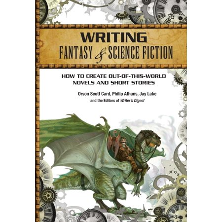 Writing Fantasy & Science Fiction : How to Create Out-Of-This-World Novels and Short Stories (Writing A Halloween Short Story)