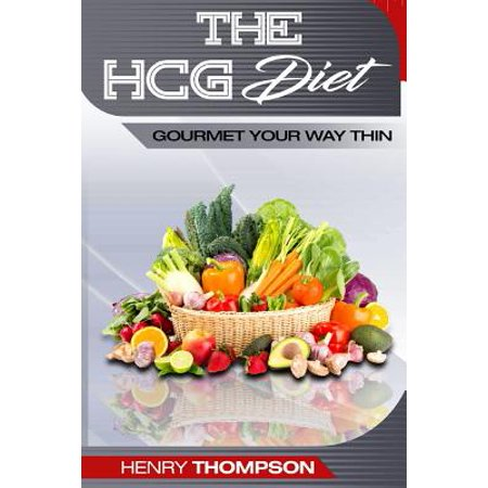 Hcg Diet : Delicious, Healthy, Cheap Recipes for Rapid Weight Loss, the Ultimate Step-By-Step Guide: (Hcg Diet Recipes, Hcg Cookbook, Hcg Diet Plan, Breakfast, Lunch and Dinner)