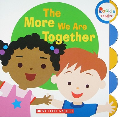Rookie Toddler: The More We Are Together (Board Book)