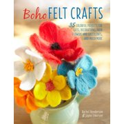 Boho Felt Crafts : 35 colorful projects for gifts, decorations, faux flowers and succulents, and much more