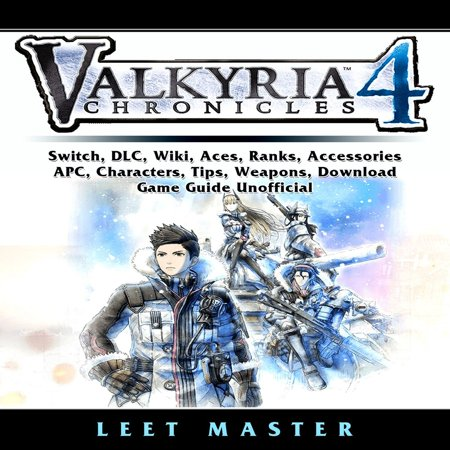 Valkyria Chronicles 4 Game, Switch, Stories, DLC, Characters, Gameplay, Aces, Units, Weapons, Squad, Guide Unofficial - (Weapon Unit)