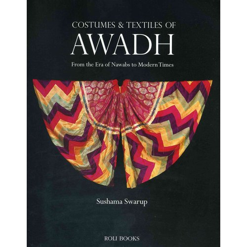 Costumes & Textiles of Awadh: From the Era of Nawabs to Modern Times
