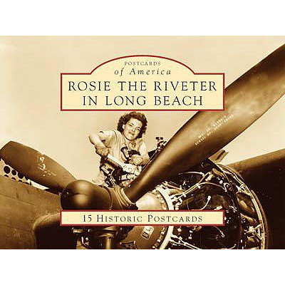 Rosie the Riveter in Long Beach : 15 Historic Postcards ()