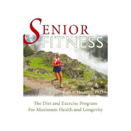 Senior Fitness : The Diet and Exercise Program for Maximum Health and (Best Lower Back Exercises For Seniors)