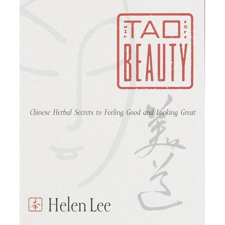 The Tao of Beauty : Chinese Herbal Secrets to Feeling Good and Looking Great - Goody Chinese