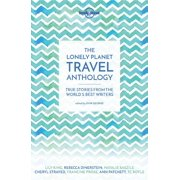Lonely Planet Travel Literature: The Lonely Planet Travel Anthology - Paperback